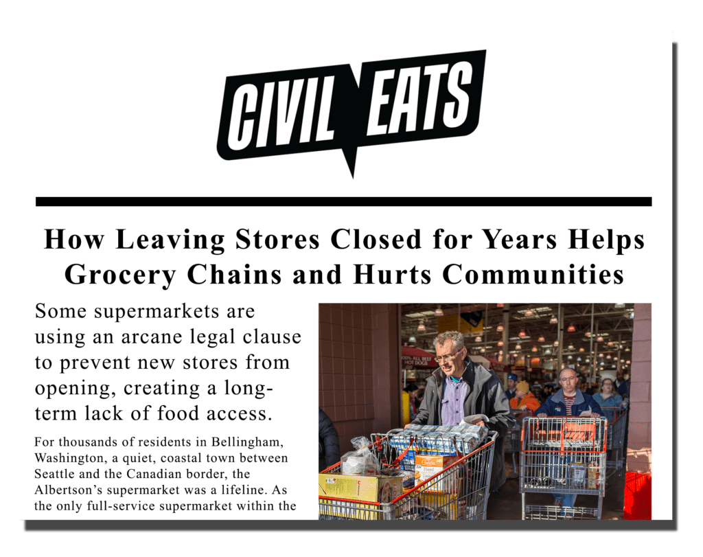 How Leaving Stores Closed for Years Helps Grocery Chains and Hurts Communities Some supermarkets are using an arcane legal clause to prevent new stores from opening, creating a long-term lack of food access.
